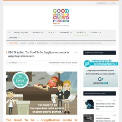 GOOD MORNING CROWD FUNDING 28/07/16 PDJ 28 juillet : Too Good To Go, l'application contre le gaspillage alimentaire