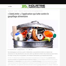 INDUSTRIE AGROAOLIMENTAIRE 13/09/16 « DateLimite », l'application qui lutte contre le gaspillage alimentaire