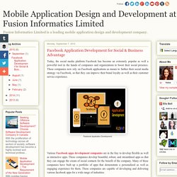 Mobile Application Design and Development at Fusion Informatics Limited: Facebook Application Development for Social & Business Advantage