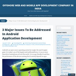 3 Major Issues To Be Addressed In Android Application Development