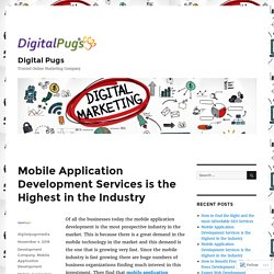 Mobile Application Development Services is the Highest in the Industry – Digital Pugs