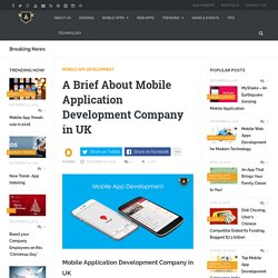 A Brief About Mobile Application Development Company in UK