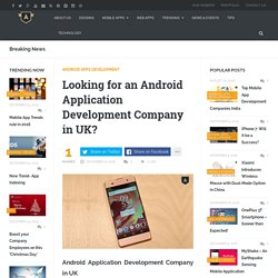 Looking for an Android Application Development Company in UK?