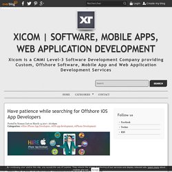 Have patience while searching for Offshore iOS App Developers - Xicom
