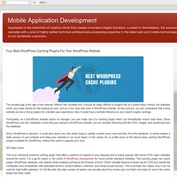 Mobile Application Development: Four Best WordPress Caching Plugins For Your WordPress Website