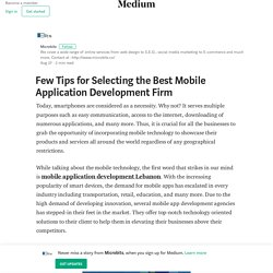Few Tips for Selecting the Best Mobile Application Development Firm