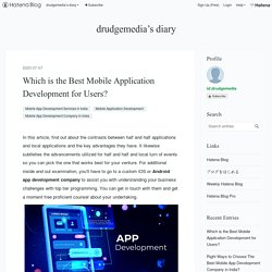 Which is the Best Mobile Application Development for Users? - drudgemedia's diary