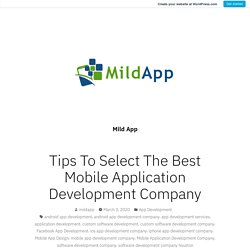 Tips To Select The Best Mobile Application Development Company – Mild App