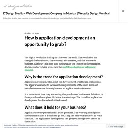 How is application development an opportunity to grab? – D'Design Studio – Web Development Company in Mumbai