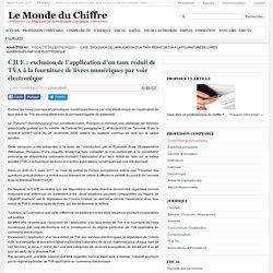 Le Monde du Chiffre 13 mars 2017 CJUE : exclusion de l'application d'un taux réduit de TVA à la fourniture de livres numériques par voie électronique