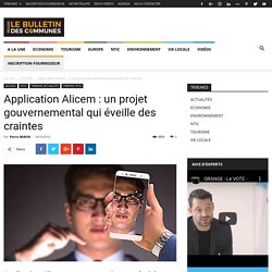 Application Alicem : un projet gouvernemental qui éveille des craintes