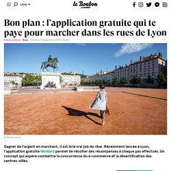 Bon plan: l'application gratuite qui te paye pour marcher dans les rues de Lyon