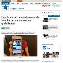 L'application Tunecast permet de télécharger de la musique gratuitement