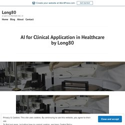 AI for Clinical Application in Healthcare by Long80 – Long80