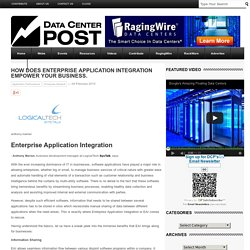 How does Enterprise Application Integration Empower your Business. - Data Center PostData Center Post
