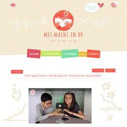 Mes Mains en Or - Une application numérique et interactive accessible !