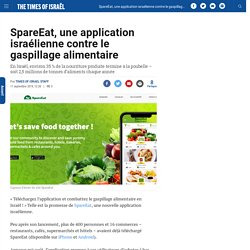 TIMES OF ISRAEL 11/09/19 SpareEat, une application israélienne contre le gaspillage alimentaire