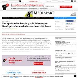 Une application lancée par le laboratoire Merck piste les médecins sur leur téléphone