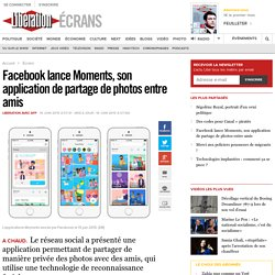 Facebook lance Moments, son application de partage de photos entre amis
