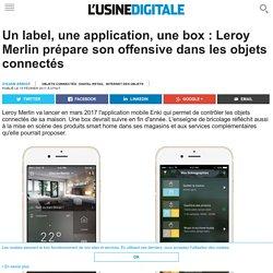Un label, une application, une box : Leroy Merlin prépare son offensive dans les objets connectés