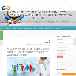 CRM Lead to Sales Application: How channeling Opportunities creates winning output?