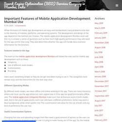 Important Features of Mobile Application Development Mumbai Use - Search Engine Optimization (SEO) Services Company in Mumbai, India