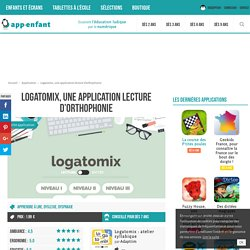 Logatomix, une application lecture d'orthophonie - App-enfant