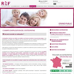 Champs d'application de l'ostéopathie - Pourquoi consulter ? - GRAND PUBLIC - Registre Des Ostéopathes de France ROF - Association ostéopathie