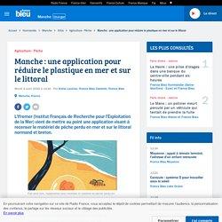 FRANCE BLEU 04/08/20 Manche : une application pour réduire le plastique en mer et sur le littoral - L'Ifremer (Institut Français de Recherche pour l'Exploitation de la Mer) vient de mettre au point une application visant à recenser le matériel de pêche pe