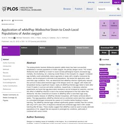 PLOS 23/07/15 Application of wMelPop Wolbachia Strain to Crash Local Populations of Aedes aegypti