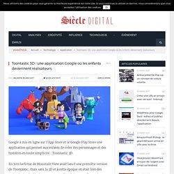 Toontastic 3D : une application Google où les enfants deviennent réalisateurs.