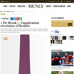 """""""Tie Break"""" : l'application récréative d'Hermès - Menly"""