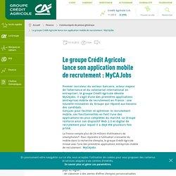 Le groupe Crédit Agricole lance son application mobile de recrutement : MyCAJobs