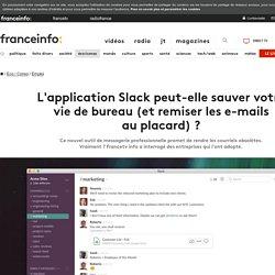 L'application Slack peut-elle sauver votre vie de bureau (et remiser les e-mails auplacard)?