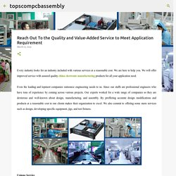 Reach Out To the Quality and Value-Added Service to Meet Application Requirement