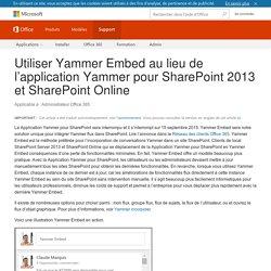 Utiliser Yammer Embed au lieu de l'application Yammer pour SharePoint2013 et SharePoint Online - Office 365