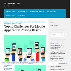 Top 10 Challenges For Mobile Application Testing Basics – TestingXperts