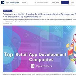 Bringing to you the list of leading Retail Industry Application Developers of December 2020 – An exclusive list by TopDevelopers.co!