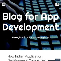 How Indian Application Development Companies Transforming Mobile App Development?