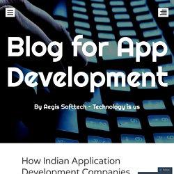 How Indian Application Development Companies Transforming Mobile App Development?