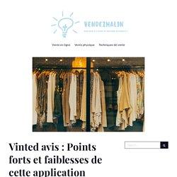 Vinted avis : Points forts et faiblesses de cette application – VendezMalin : Blog dédié au dépôt vente, commerce et e-commerce