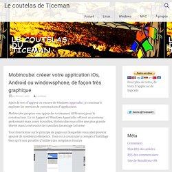 Mobincube: créeer votre application iOs, Android ou windowsphone, de façon très graphique