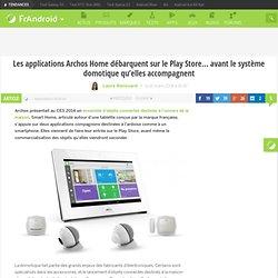 Les applications Archos Home débarquent sur le Play Store... avant le système domotique qu'elles accompagnent