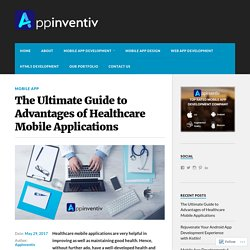 The Ultimate Guide to Advantages of Healthcare Mobile Applications – Appinventiv