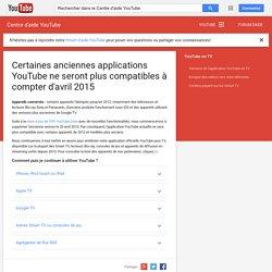 Certaines anciennes applications YouTube ne seront plus compatibles à compter d'avril2015 - Centre d'aide YouTube