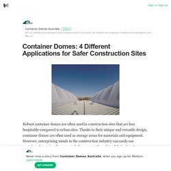 Container Domes: 4 Different Applications for Safer Construction Sites