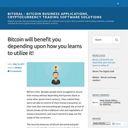 Bitcoin will benefit you depending upon how you learns to utilize it!