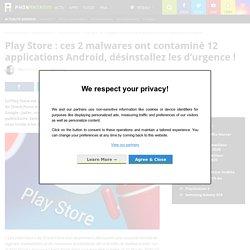 Play Store : ces 2 malwares ont contaminé 12 applications Android, désinstallez les d'urgence !