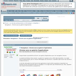 Navigateurs : Chrome aura sa galerie d'applications - Forum des