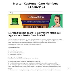 Norton Support Team Helps Prevent Malicious Applications To Get Downloaded – Norton Customer Care Number: +64-48879104